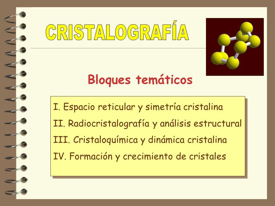 I. Espacio reticular y simetría cristalina II. Radiocristalografía y análisis estructural III. Cristaloquímica y dinámica cristalina IV. Formación y c