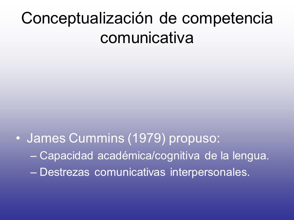 Conceptualización de competencia comunicativa Michael Canale y Merrill Swain (1980): Cuatro componentes.- –Competencia gramatical.