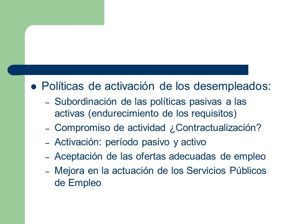 Políticas de activación de los desempleados: – Subordinación de las políticas pasivas a las activas (endurecimiento de los requisitos) – Compromiso de