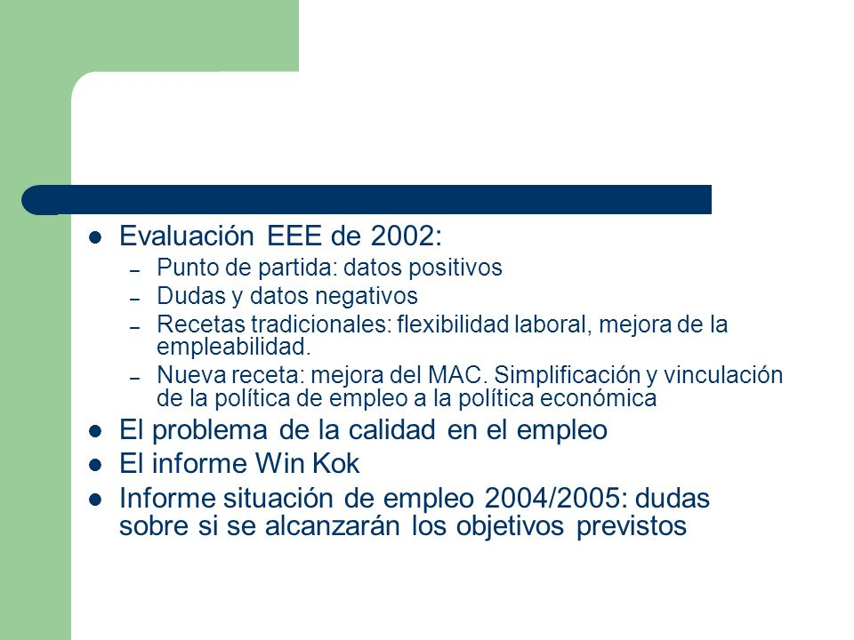 Evaluación EEE de 2002: – Punto de partida: datos positivos – Dudas y datos negativos – Recetas tradicionales: flexibilidad laboral, mejora de la empl