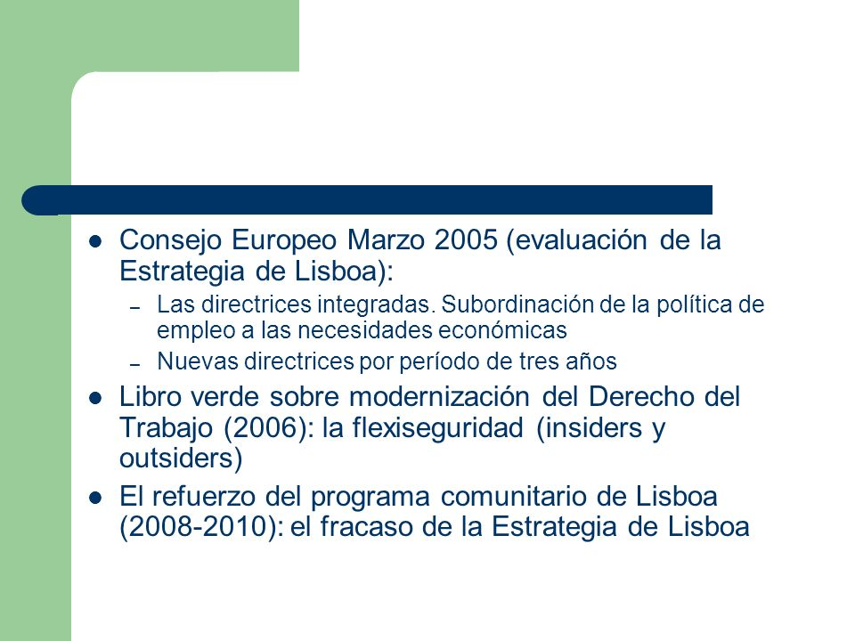 Consejo Europeo Marzo 2005 (evaluación de la Estrategia de Lisboa): – Las directrices integradas. Subordinación de la política de empleo a las necesid