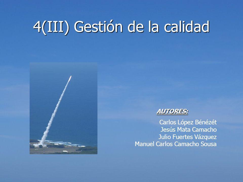 4(III) Gestión de la calidad AUTORES: Carlos López Bénézét Jesús Mata Camacho Julio Fuertes Vázquez Manuel Carlos Camacho Sousa