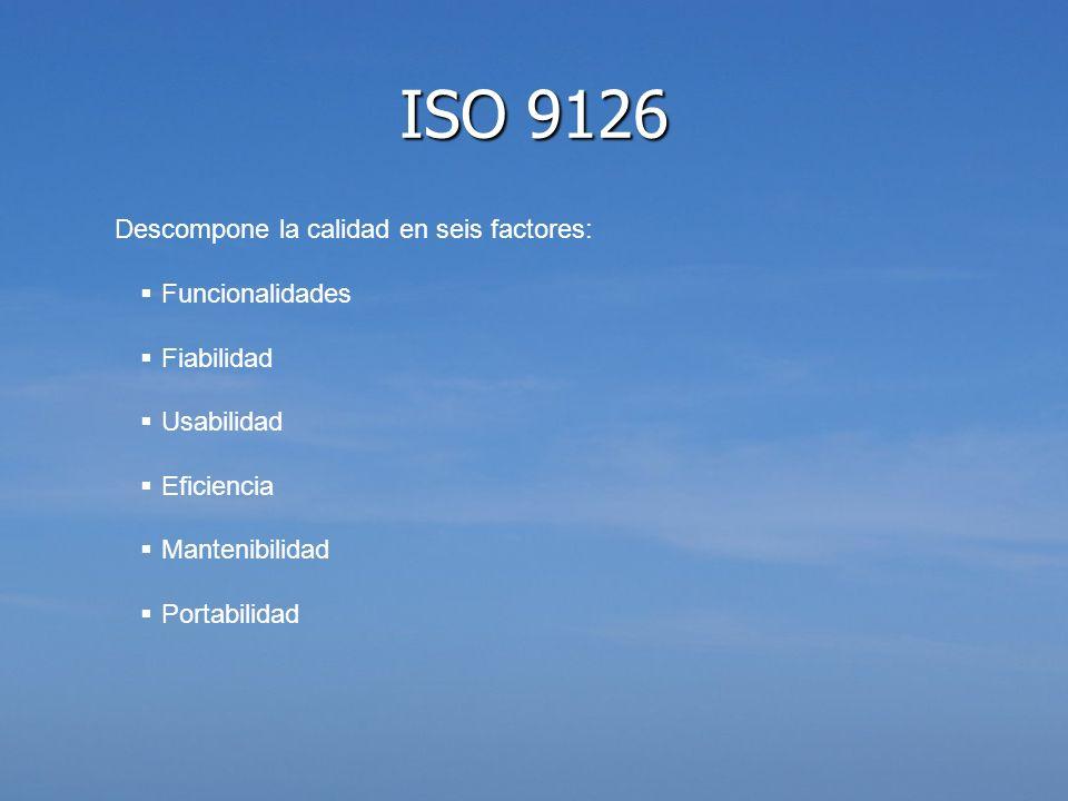Descompone la calidad en seis factores: Funcionalidades Fiabilidad Usabilidad Eficiencia Mantenibilidad Portabilidad ISO 9126