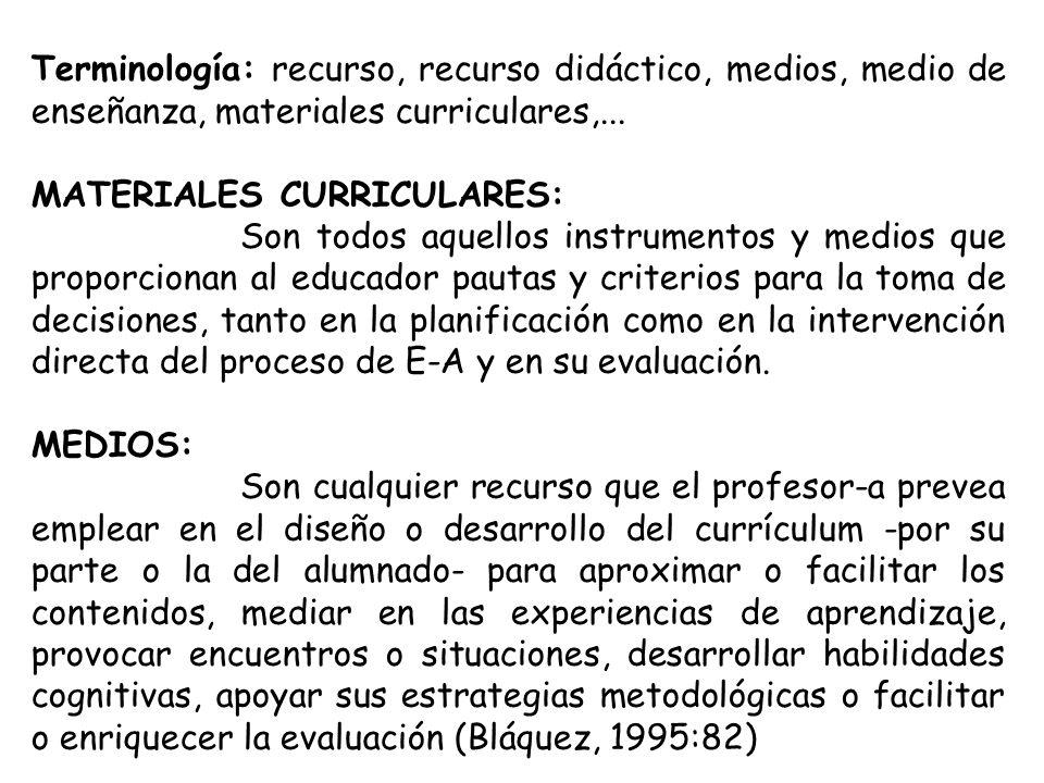 Terminología: recurso, recurso didáctico, medios, medio de enseñanza, materiales curriculares,... MATERIALES CURRICULARES: Son todos aquellos instrume