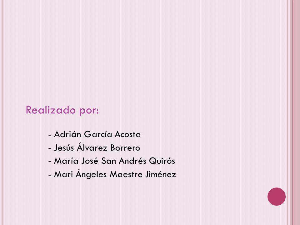 Realizado por: - Adrián García Acosta - Jesús Álvarez Borrero - María José San Andrés Quirós - Mari Ángeles Maestre Jiménez