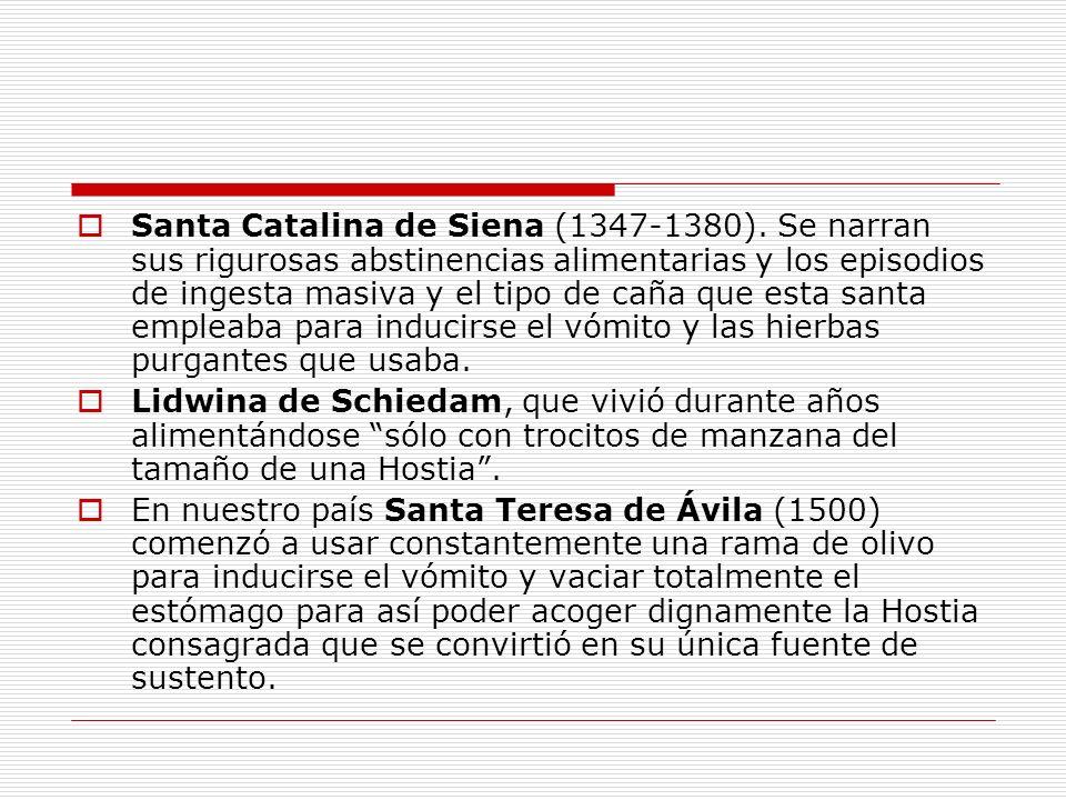 Santa Catalina de Siena (1347-1380). Se narran sus rigurosas abstinencias alimentarias y los episodios de ingesta masiva y el tipo de caña que esta sa