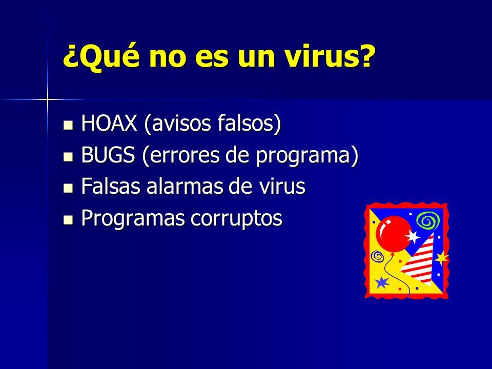 ¿Qué no es un virus? HOAX (avisos falsos) HOAX (avisos falsos) BUGS (errores de programa) BUGS (errores de programa) Falsas alarmas de virus Falsas al