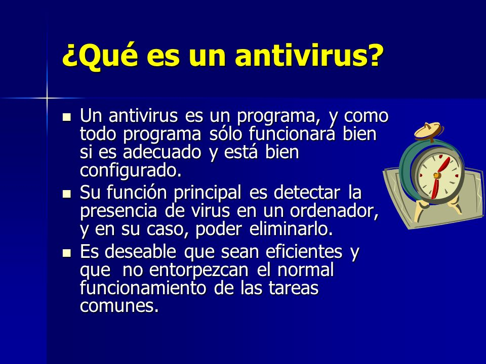 ¿Qué es un antivirus? Un antivirus es un programa, y como todo programa sólo funcionará bien si es adecuado y está bien configurado. Un antivirus es u