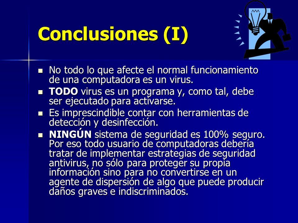 Conclusiones (I) No todo lo que afecte el normal funcionamiento de una computadora es un virus. No todo lo que afecte el normal funcionamiento de una