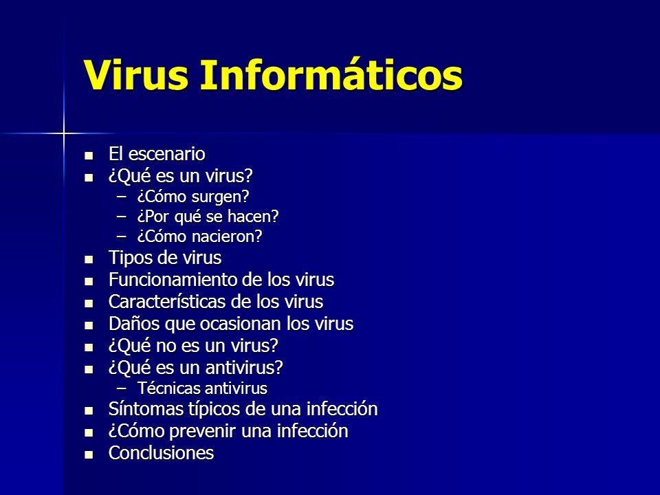 Virus Informáticos El escenario El escenario ¿Qué es un virus? ¿Qué es un virus? –¿Cómo surgen? –¿Por qué se hacen? –¿Cómo nacieron? Tipos de virus Ti