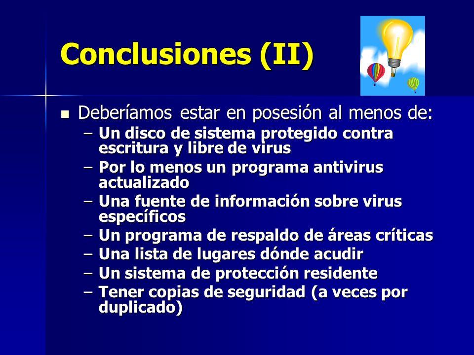 Conclusiones (II) Deberíamos estar en posesión al menos de: Deberíamos estar en posesión al menos de: –Un disco de sistema protegido contra escritura