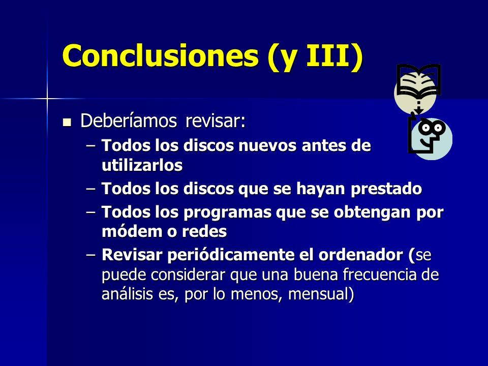 Conclusiones (y III) Deberíamos revisar: Deberíamos revisar: –Todos los discos nuevos antes de utilizarlos –Todos los discos que se hayan prestado –To
