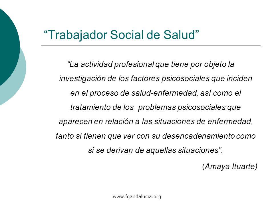 www.fqandalucia.org Trabajador Social de Salud La actividad profesional que tiene por objeto la investigación de los factores psicosociales que incide