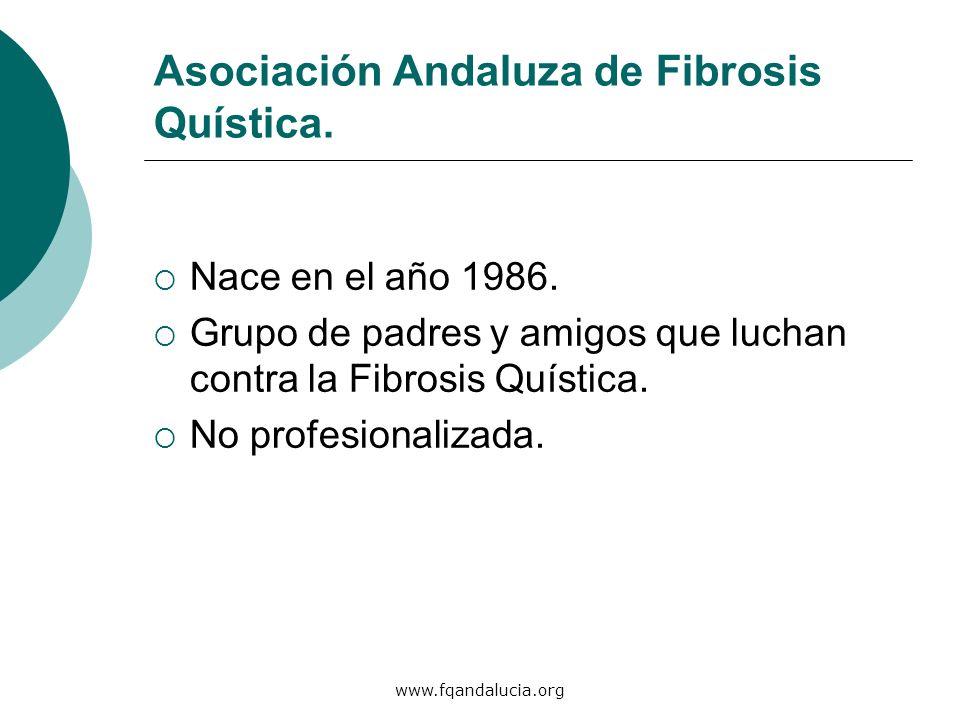www.fqandalucia.org Asociación Andaluza de Fibrosis Quística. Nace en el año 1986. Grupo de padres y amigos que luchan contra la Fibrosis Quística. No