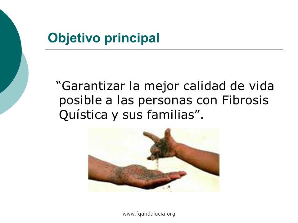 www.fqandalucia.org Objetivo principal Garantizar la mejor calidad de vida posible a las personas con Fibrosis Quística y sus familias.