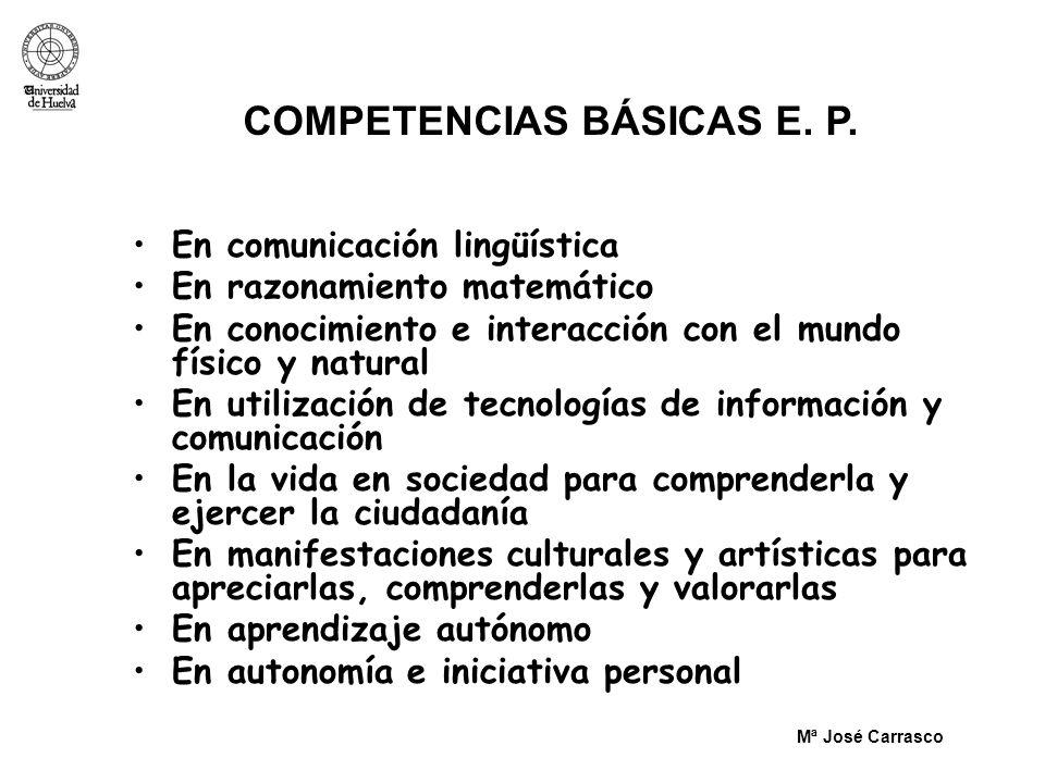 Mª José Carrasco COMPETENCIAS BÁSICAS E. P. En comunicación lingüística En razonamiento matemático En conocimiento e interacción con el mundo físico y