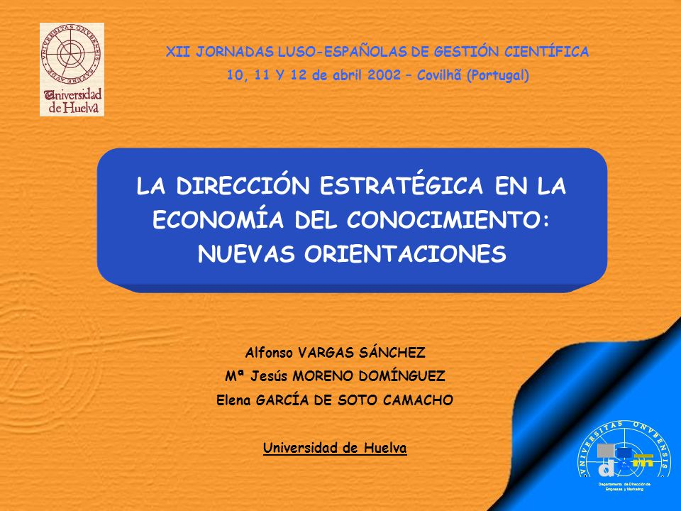 Departamento de Dirección de Empresas y Marketing LA DIRECCIÓN ESTRATÉGICA EN LA ECONOMÍA DEL CONOCIMIENTO: NUEVAS ORIENTACIONES Alfonso VARGAS SÁNCHE