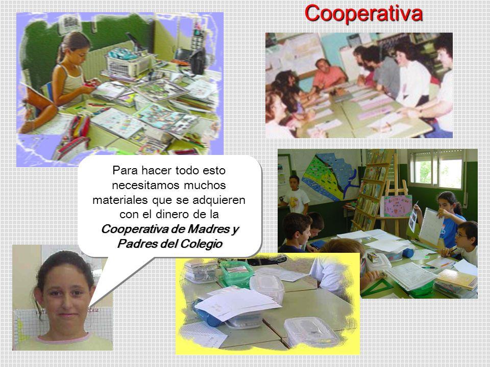Cooperativa de Madres y Padres del Colegio Para hacer todo esto necesitamos muchos materiales que se adquieren con el dinero de la Cooperativa de Madr