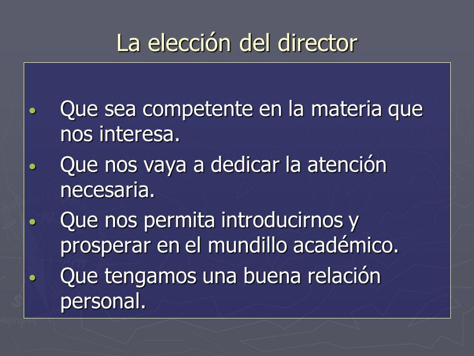 La elección del director Que sea competente en la materia que nos interesa.