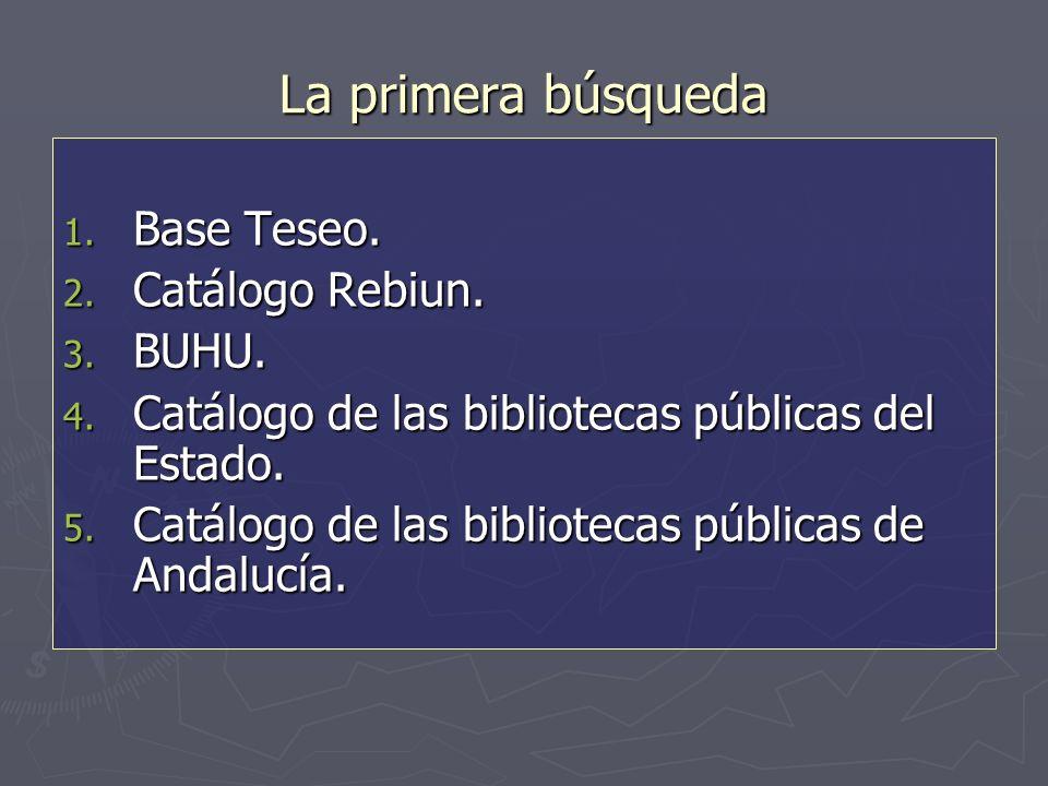La primera búsqueda 1. Base Teseo. 2. Catálogo Rebiun.