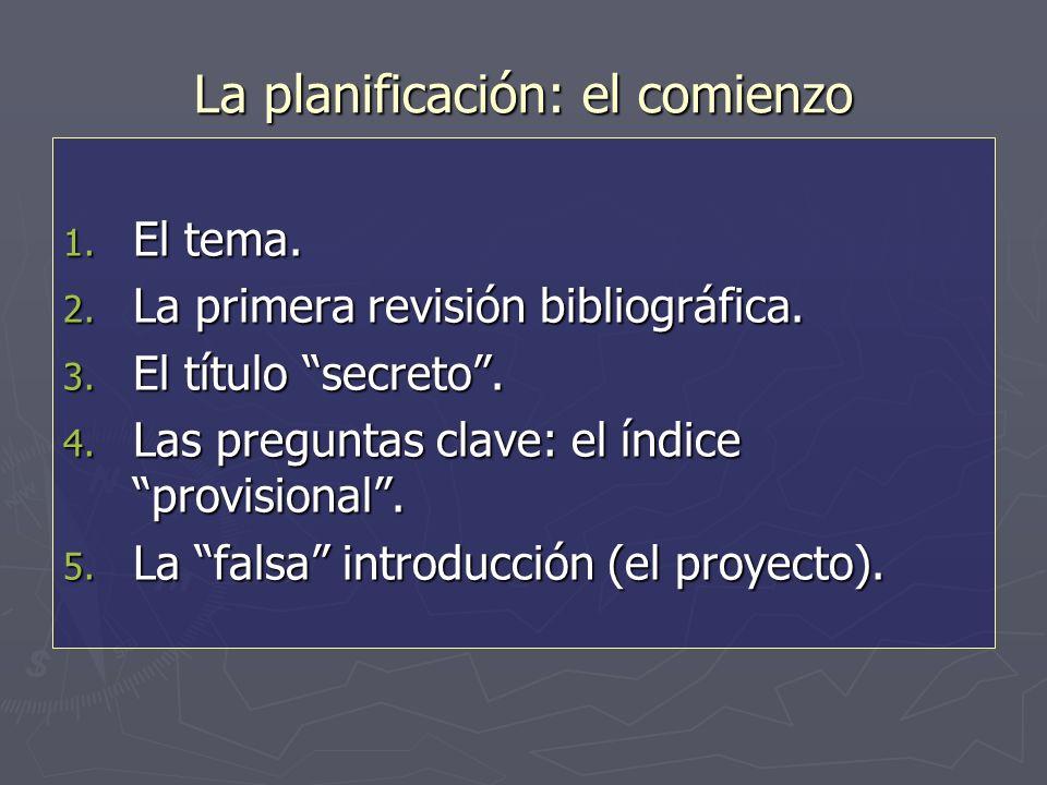 La planificación: el comienzo 1. El tema. 2. La primera revisión bibliográfica.