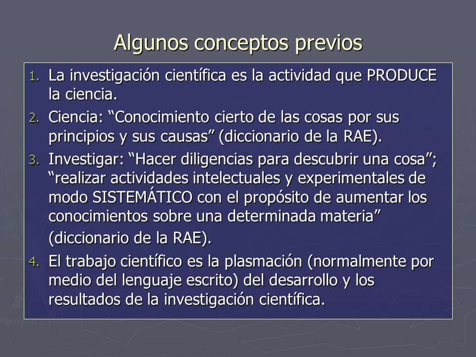 Algunos conceptos previos 1. La investigación científica es la actividad que PRODUCE la ciencia.