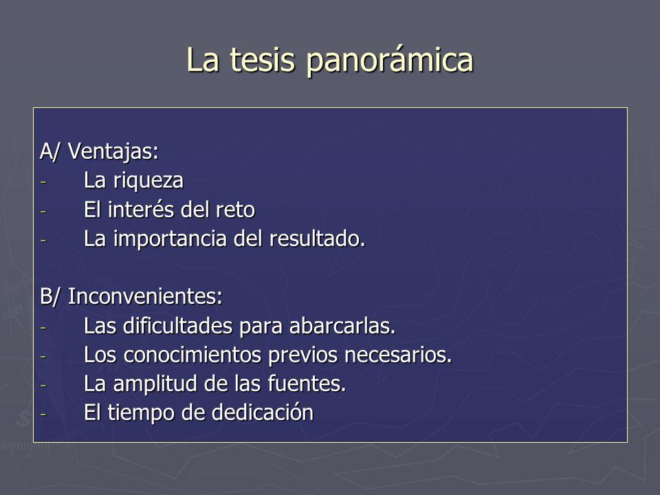 La tesis panorámica A/ Ventajas: - La riqueza - El interés del reto - La importancia del resultado.