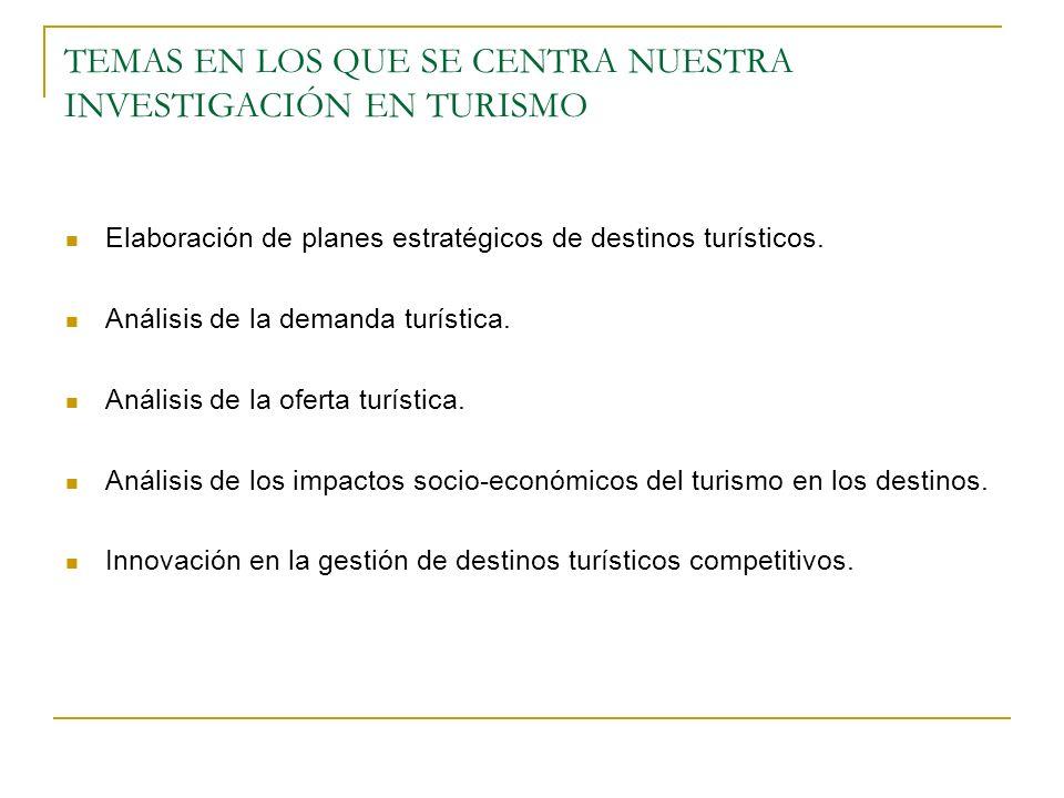 TEMAS EN LOS QUE SE CENTRA NUESTRA INVESTIGACIÓN EN TURISMO Elaboración de planes estratégicos de destinos turísticos.