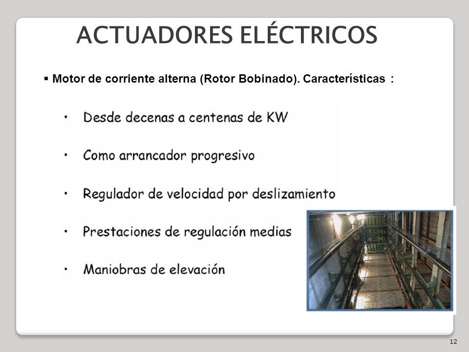 12 ACTUADORES ELÉCTRICOS Motor de corriente alterna (Rotor Bobinado). Características :