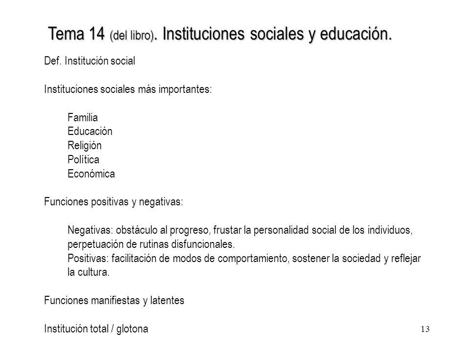 13 Tema 14 (del libro). Instituciones sociales y educación. Def. Institución social Instituciones sociales más importantes: Familia Educación Religión