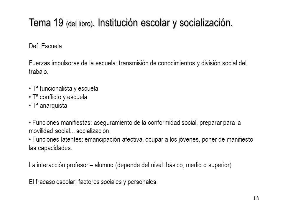 18 Tema 19 (del libro). Institución escolar y socialización. Def. Escuela Fuerzas impulsoras de la escuela: transmisión de conocimientos y división so