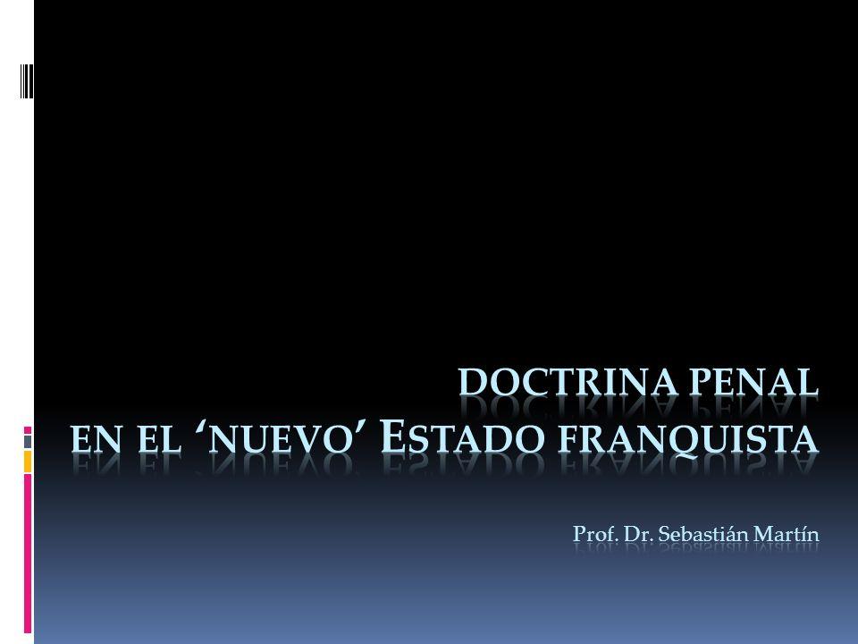 N ACIONALISMO FALANGISTA Autores: Juan del Rosal Supuestos: supremacía de los valores románticos comunitarios; el delincuente como agresor de la comunidad; el derecho penal como arma para imponer una concepción vital Fines: sustitución del dogma de la soberanía nacional; conservación del Estado