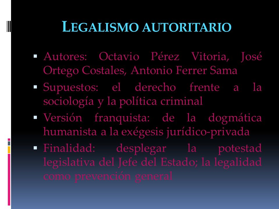 L EGALISMO AUTORITARIO Autores: Octavio Pérez Vitoria, José Ortego Costales, Antonio Ferrer Sama Supuestos: el derecho frente a la sociología y la pol