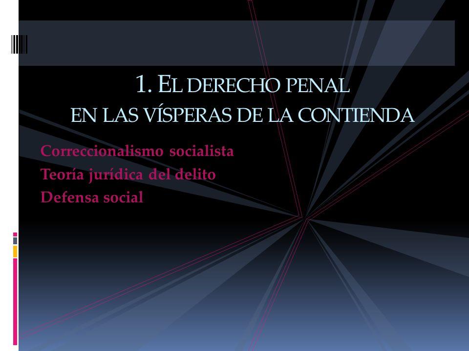 Correccionalismo socialista Teoría jurídica del delito Defensa social 1. E L DERECHO PENAL EN LAS VÍSPERAS DE LA CONTIENDA