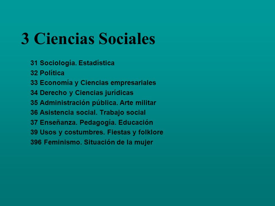 3 Ciencias Sociales 31 Sociología. Estadística 32 Política 33 Economía y Ciencias empresariales 34 Derecho y Ciencias jurídicas 35 Administración públ