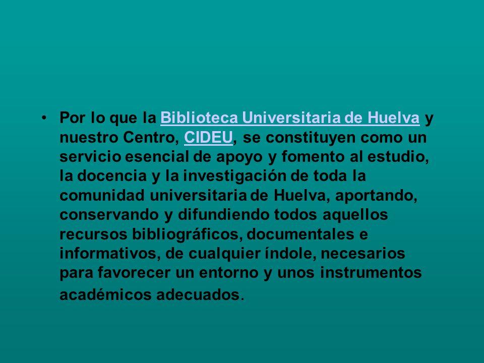 Así mismo se constituye como punto de enlace con aquellos otros recursos informativos ajenos a la propia Universidad de Huelva.