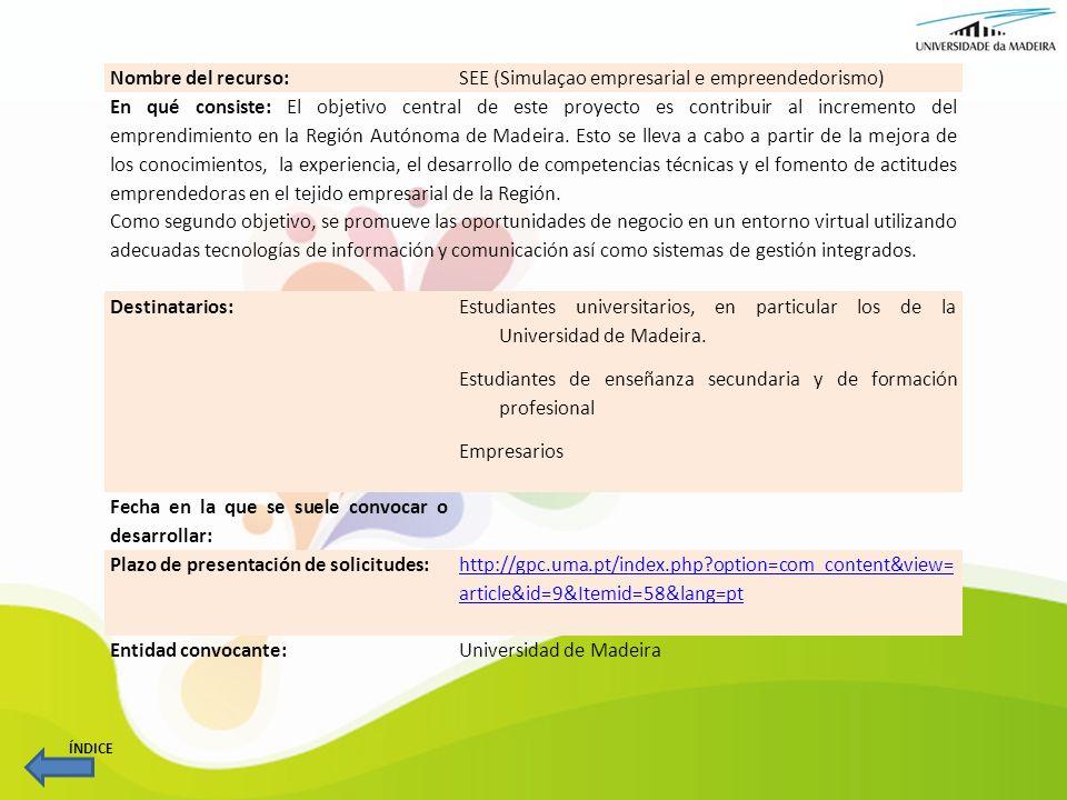 Nombre del recurso:SEE (Simulaçao empresarial e empreendedorismo) En qué consiste: El objetivo central de este proyecto es contribuir al incremento de