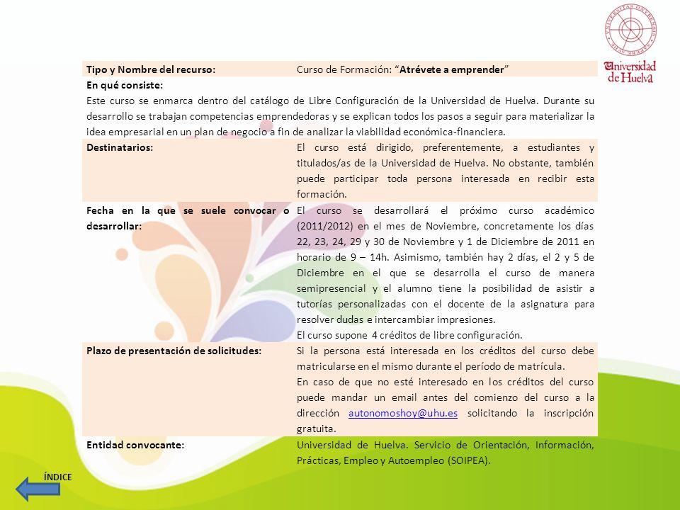 Tipo y Nombre del recurso: Curso de Formación: Motivación al autoempleo y oportunidades en tiempo de crisis En qué consiste: Este curso se enmarca dentro del catálogo de Libre Configuración de la Universidad de Huelva.