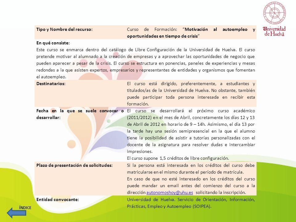 Tipo y Nombre del recurso:Formación: Foro Universitario de Empleo En qué consiste: El foro de empleo se enmarca dentro del catálogo de Libre Configuración de la Universidad de Huelva.