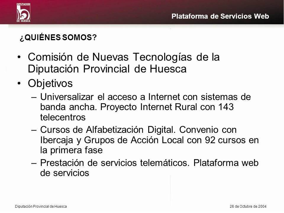 Diputación Provincial de Huesca26 de Octubre de 2004 Plataforma de Servicios Web ¿QUIÉNES SOMOS.