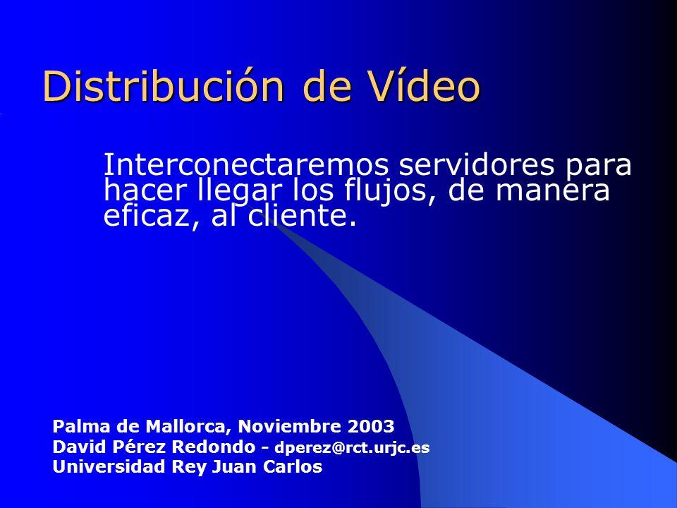 Distribución de Vídeo Interconectaremos servidores para hacer llegar los flujos, de manera eficaz, al cliente.