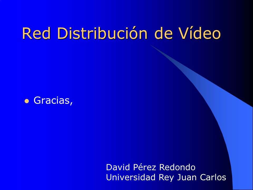Red Distribución de Vídeo Gracias, David Pérez Redondo Universidad Rey Juan Carlos