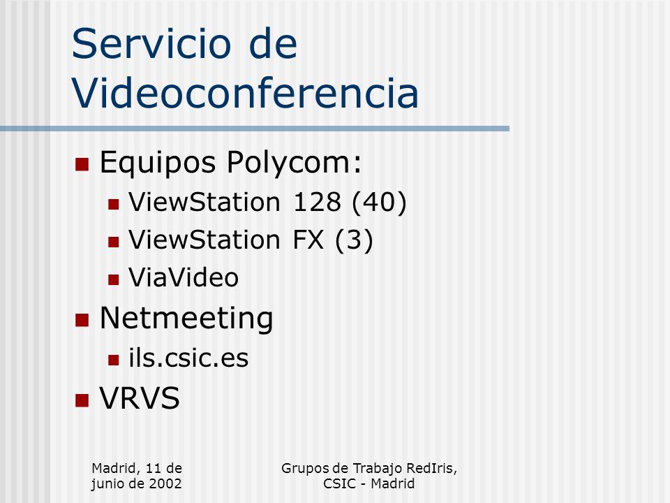 Madrid, 11 de junio de 2002 Grupos de Trabajo RedIris, CSIC - Madrid Servicio de Videoconferencia Equipos Polycom: ViewStation 128 (40) ViewStation FX (3) ViaVideo Netmeeting ils.csic.es VRVS