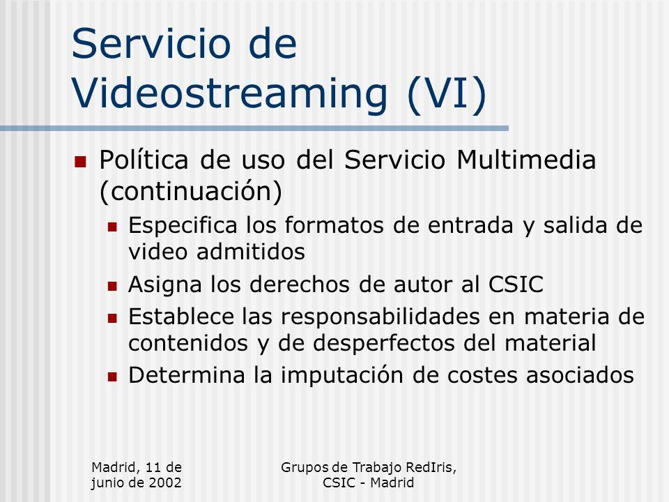 Madrid, 11 de junio de 2002 Grupos de Trabajo RedIris, CSIC - Madrid Servicio de Videostreaming (VII) Solicitud de uso del Servicio Multimedia