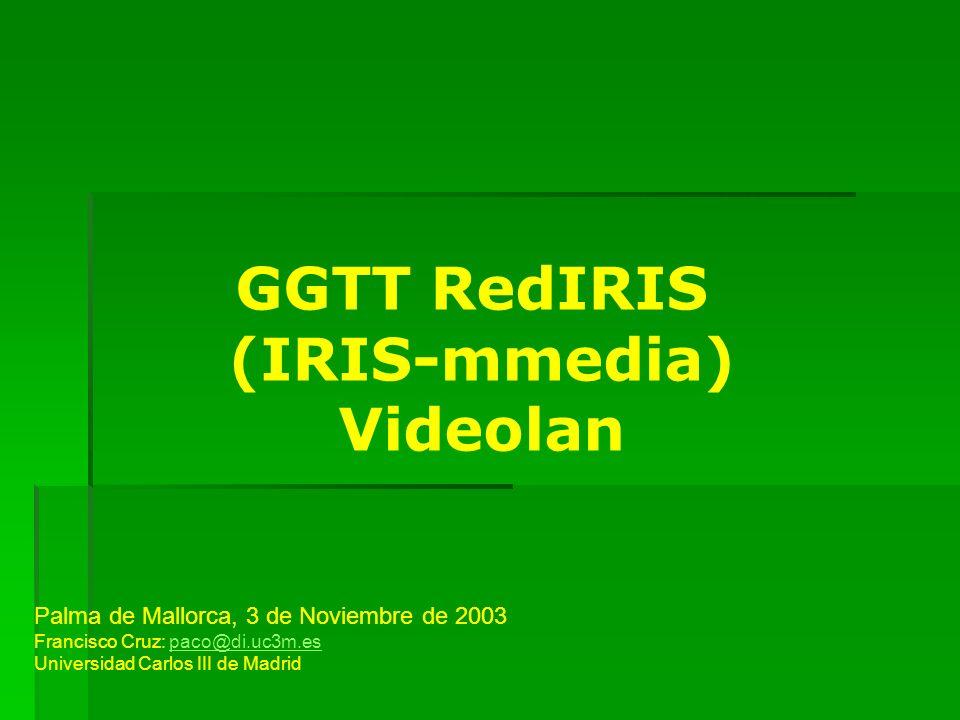 GGTT RedIRIS (IRIS-mmedia) Videolan Palma de Mallorca, 3 de Noviembre de 2003 Francisco Cruz: paco@di.uc3m.espaco@di.uc3m.es Universidad Carlos III de