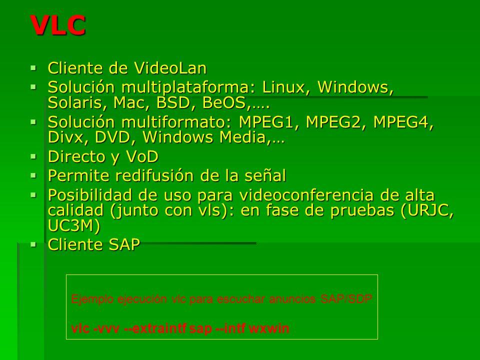 VLC Cliente de VideoLan Cliente de VideoLan Solución multiplataforma: Linux, Windows, Solaris, Mac, BSD, BeOS,…. Solución multiplataforma: Linux, Wind