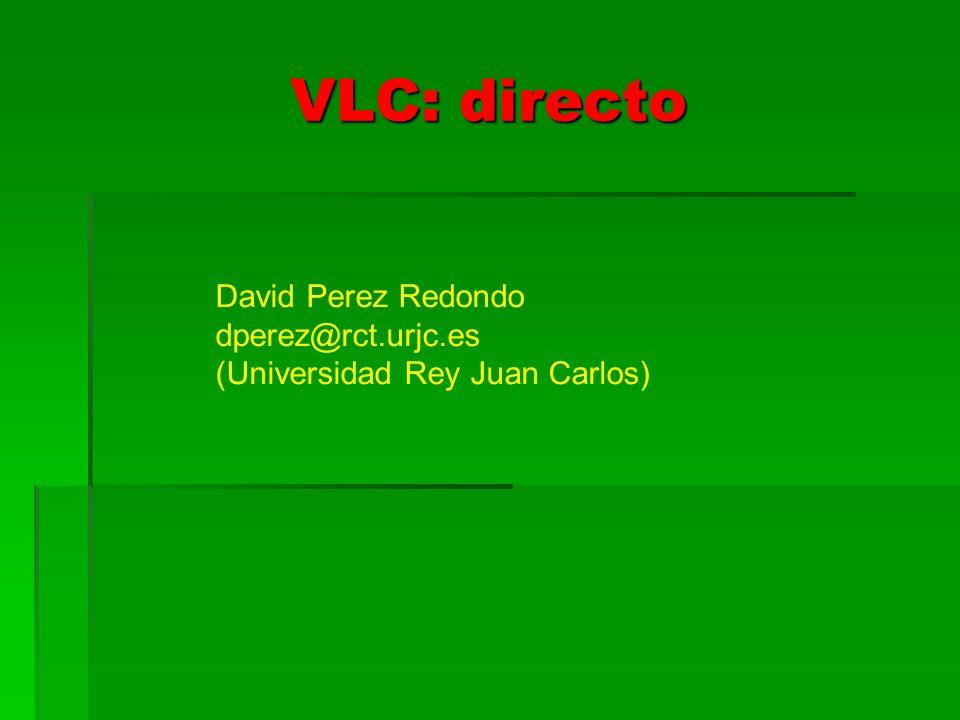 VLC: directo David Perez Redondo dperez@rct.urjc.es (Universidad Rey Juan Carlos)