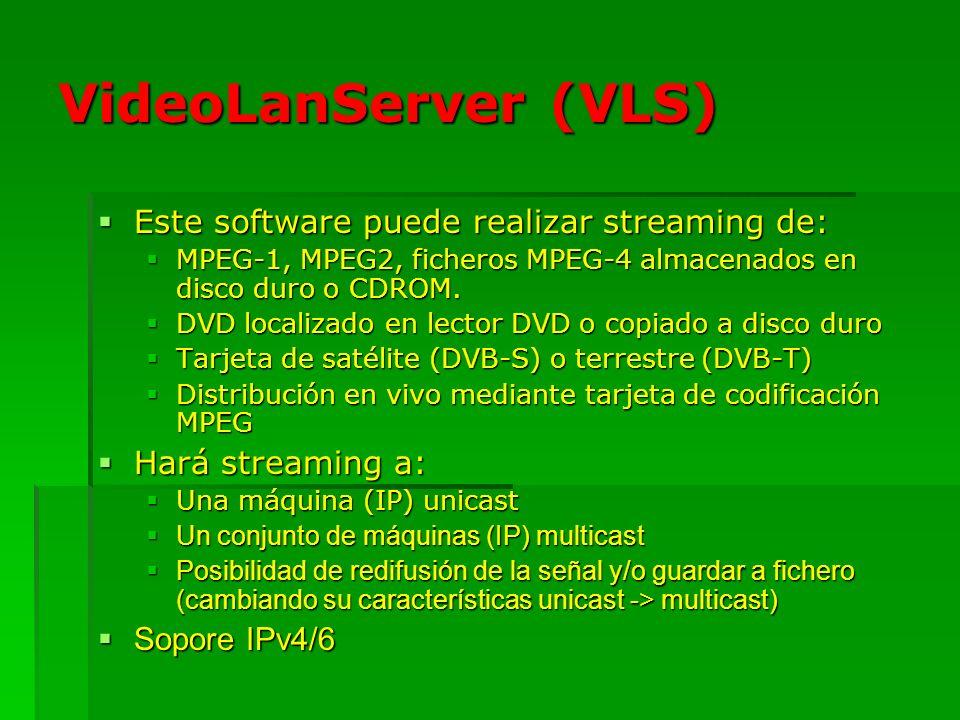 VideoLanServer (VLS) Este software puede realizar streaming de: Este software puede realizar streaming de: MPEG-1, MPEG2, ficheros MPEG-4 almacenados