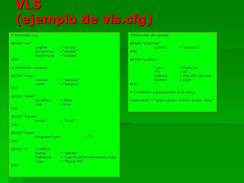 VLS (ejemplo de vls.cfg) # Definción Log BEGIN vls LogFile=vls.log ScreenLog=disable SystemLog=enable END # Definición usuarios BEGIN Users monitor =