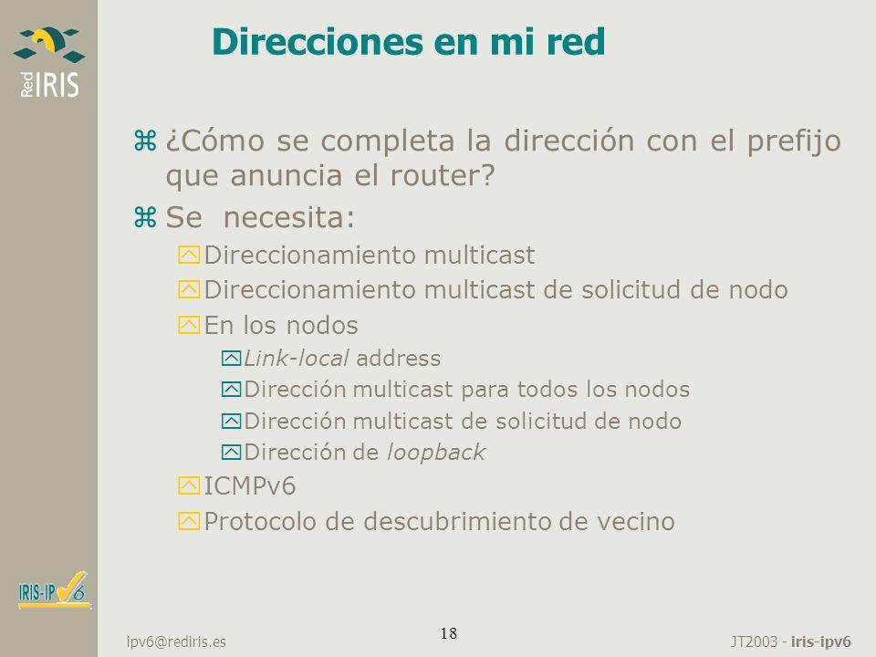JT2003 - iris-ipv6 ipv6@rediris.es 18 Direcciones en mi red z¿Cómo se completa la dirección con el prefijo que anuncia el router? zSe necesita: yDirec